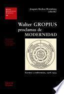 Walter Gropius, proclamas de modernidad